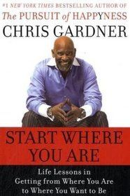 """Start Where You Are Life Lessons in the Pursuit of Happyness  Author: Chris Gardner, Mim E. Rivas  Ever since the story of his transformation from homeless, single and struggling father to millionaire became known the world over, Chris Gardner - whose life story both inspired the movie """"The Pursuit of Happyness"""""""