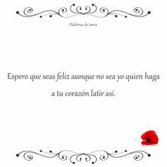 Espero que seas feliz aunque no sea yo quien haga a tu corazón latir así. #corazón roto #amo