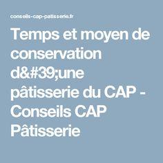 Temps et moyen de conservation d'une pâtisserie du CAP - Conseils CAP Pâtisserie
