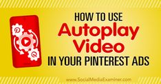 How to Use Autoplay Video in Your Pinterest Ads by Ana Gotter on Social Media Examiner.