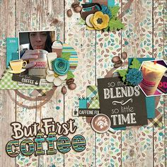 But First, Coffee! - credits: Whole Latte Love Elements, Paper, & Alpha by Magical Scraps Galore! and Be The One by Cornelia Designs