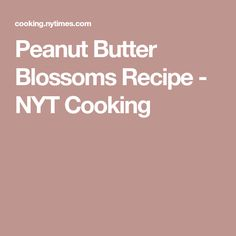 Peanut Butter Blossoms Recipe - NYT Cooking