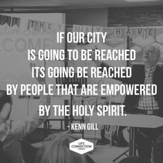 If our city is going to be reached its going to be reached by people that are empowered by the Holy Spirit.