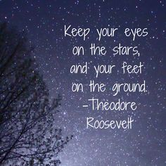 """Keep your eyes on the stars, and your feet on the ground."" -Theodore Roosevelt #Daily #Inspiration #Happiness"