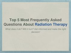 Top 5 Most Frequently Asked Questions on Radiation Therapy by Michael Chin Worcester via slideshare