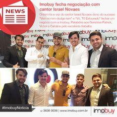 O cantor Israel Novaes (@israelnovaes) fechou um excelente negócio com a equipe da Imobuy (@imobiliáriaimobuy) na noite de ontem. Parabéns pelo trabalho feito pelos Gerentes Patrick (@patrickbra8), Victor e Caroline (@carolmesquita13) junto com os diretores Darlan (@darlansousa) e Jose Júnior (@josevanderjunior). #ImobuyNoticia