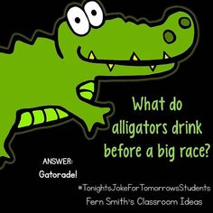 Tonight's Joke for Tomorrow's Students What do alligators drink before a big race? Tonight's Joke for Tomorrow's Students What do alligators drink before a big race? Jokes And Riddles, Corny Jokes, Funny Jokes For Kids, Funny Jokes To Tell, Kid Jokes, Funny Cheesy Jokes, Funny Knock Knock Jokes, Cute Jokes, Hilarious