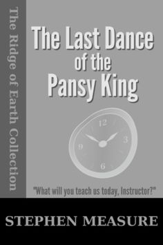 The Last Dance of the Pansy King - written by Stephen Measure Last Dance, Short Stories, Earth, King, Teaching, Writing, Collection, Composition, Teaching Manners