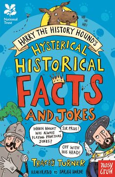 JUNE National Trust: Harry the History Hound's Hysterical Historical Facts and Jokes, by Tracey Turner, illustrated by Sarah Horne