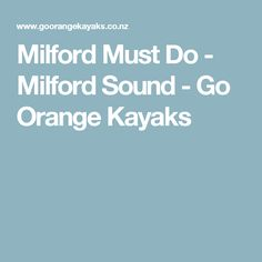Milford Must Do - Milford Sound - Go Orange Kayaks