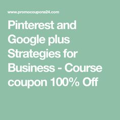 Pinterest and Google plus Strategies for Business - Course coupon 100% Off