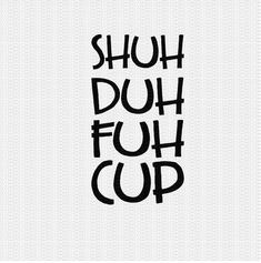 Shuh Duh Fuh Cup Svg Funny Quote Funny Sayings Svg Funny Svg Designs Funny Cut Files Cricut Cut Files Silhouette Cut Files Macbook Decal Stickers, Jeep Decals, Funny Throw Pillows, Cricut Craft Room, Cute Fonts, Sticker Ideas, Vinyl Shirts, Cricut Creations, Svg Files For Cricut