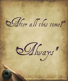 HARRY POTTER! Their love story is so beautifully tragic... This is one of the best quotes of the series...