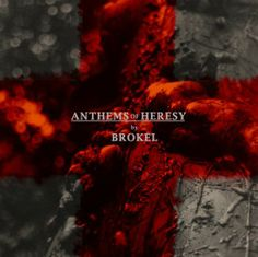 Brokel - Anthems Of Heresy (2012) - Descargar Gratis - Free Download