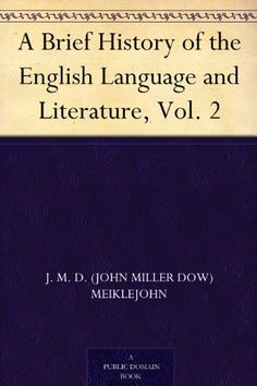 A Brief History of the English Language and Literature, Vol. 2 by J. M. D. (John Miller Dow) Meiklejohn, http://www.amazon.com/dp/B004TQUXEE/ref=cm_sw_r_pi_dpp_WF5Isb1K8NTN9