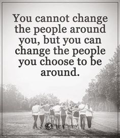 cannot change the people around you