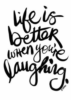 Lovely, inspiring quote by @JustSayinGirl . {life is better when you're laughing}
