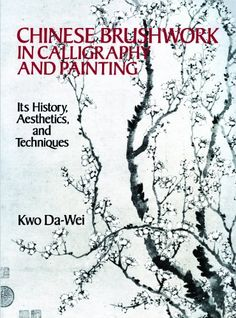 Chinese Brushwork in Calligraphy and Painting: Its History, Aesthetics, and Techniques (Dover Fine Art, History of Art) - Kindle edition by Kwo Da-Wei. Arts & Photography Kindle eBooks @ Amazon.com.