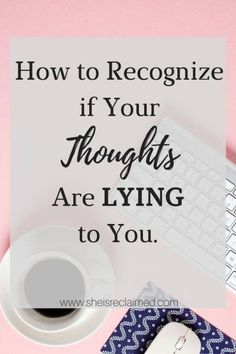 How to Recognize If Your Thoughts Are Lying To You - She is Reclaimed