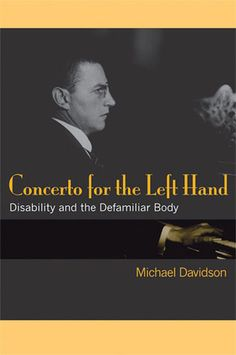Davidson, Michael. Concerto for the Left Hand: Disability and the Defamiliar Body. Ann Arbor: University of Michigan Press, 2008.