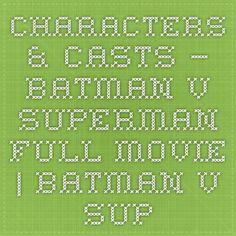 Characters & Casts – Batman v Superman Full Movie | Batman v Superman : Dawn of Justice Online