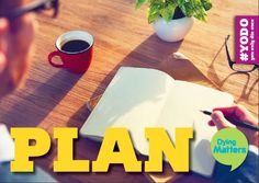 """Plan"" sets out the important practical steps you can take to have your end of life wishes met.   Order the Awareness Week resources here: http://www.dyingmatters.org/page/talk-plan-live-resources"