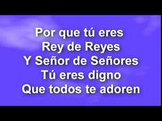 PORQUE TU ERES REY DE REYES - YouTube