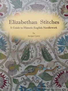 Elizabethan Stitches by Jacqui Carey - one of the best books on the subject.