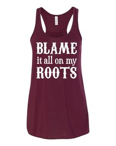 Blame It All On My Roots - Flowy, Racerback Tank Top, Various Colors Available