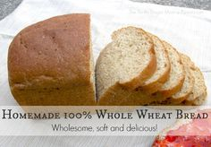 100% Whole Wheat Bread- makes a soft delicious bread and it's not as hard to make as you would think!