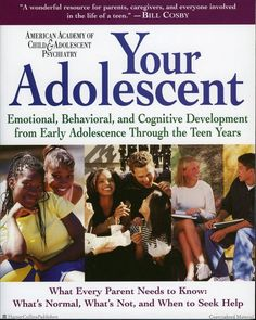 Your Adolescent: Emotional, Behavioral, and Cognitive Development from Early Adolescence Through the Teen Years by David Pruitt, M.D., AACAP