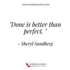 Done is better than perfect. #SherylSandberg #Leadersinheels #entrepreneurs…