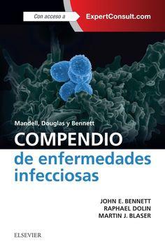 Mandell, Douglas y Bennett Compendio de enfermedades infecciosas / John E. Bennett, Raphael Dolin, Martin J. Blaser [editores]
