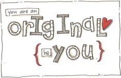 You are an original . . .