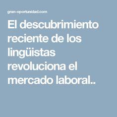 El descubrimiento reciente de los lingüistas revoluciona el mercado laboral..