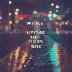 Do it NOW♥ on We Heart It. http://weheartit.com/entry/82159799/via/Belllaaaaa