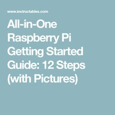 All-in-One Raspberry Pi Getting Started Guide: 12 Steps (with Pictures)