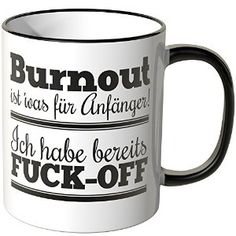 Wandkings Tasse, Spruch: Burnout ist' was für Anfänger! Ich habe bereits FUCK-OFF http://www.amazon.de/gp/product/B00UNJRPFG/ref=as_li_qf_sp_asin_il_tl?ie=UTF8&camp=1638&creative=6742&creativeASIN=B00UNJRPFG&linkCode=as2&tag=httpwwwwandki-21&linkId=J7J5THNB3JLECC3R