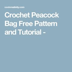 Crochet Peacock Bag Free Pattern and Tutorial -