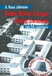 Radio Wolna Europa i Radio Swoboda : lata CIA i późniejsze / A. Ross Johnson ; przeł. Andrzej Borzym. -- Wrocław :  Kolegium Europy Wschodniej im. Jana Nowaka-Jeziorańskiego,  cop. 2014.