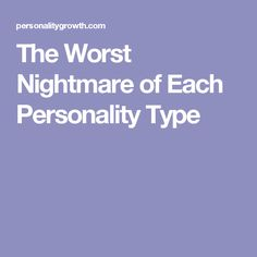 The Worst Nightmare of Each Personality Type