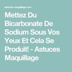 Mettez Du Bicarbonate De Sodium Sous Vos Yeux Et Cela Se Produit! - Astuces Maquillage