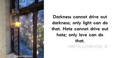 """""""Darkness cannot drive out darkness; only light can do that. Hate cannot drive out hate; only love can do that""""  -Martin Luther King, Jr. Photo by Kristina B. Photography"""