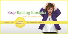 """Join Tara Kennedy-Kline, Author and Host of the book and radio show """"Stop Raising Einstein"""" as she chats with Rachel Sklar about how to raise your children according to your OWN guiding principles and NOT those of someone else.  (Sept  17, 2013)"""