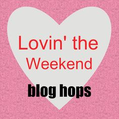 Lovin' The Weekend Blog and Giveaway Hops: 3/6 - 3/9   Not a blogger? There are some great giveaways to enter and some great bloggers to meet!