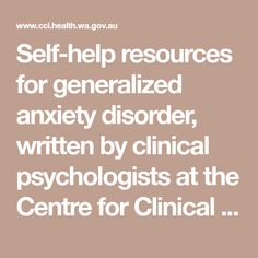Self-help resources for generalized anxiety disorder, written by clinical psychologists at the Centre for Clinical Interventions in Perth, Western Australia. Anxiety Self Help, Social Anxiety, Managing Depression, Generalized Anxiety Disorder, Interpersonal Relationship, Clinical Psychologist, Phobias, Problem Solving