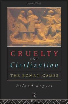Cruelty and Civilization: The Roman Games https://www.amazon.com/dp/0415104521?m=A1WRMR2UE5PIS8&ref_=v_sp_detail_page