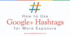 Google+ hashtags make it easier for people to discover your content, even if they're outside your circles.