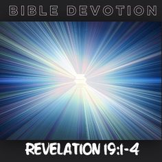 """Bible Devotion: Revelation 19:1-4 (excerpt) """"After this I heard what sounded like the roar of a great multitude in heaven shouting: """"Hallelujah! Salvation and glory and power belong to our God, for true and just are his judgments...And again they shouted: """"Hallelujah!..Amen, Hallelujah!""""""""  Note: * Praise is the heartfelt response to God by those who love him. The more you get to know God and realize what he has done, the more you will respond with praise. Praise is at the heart of true…"""