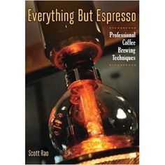 Everything But Espresso: Professional Coffee Brewing Techniques // this new book from Scott Rao covers the fundamentals of brewed coffee, including techniqes for chemex, vacuum/siphon, pour-over, and cold brew. $35